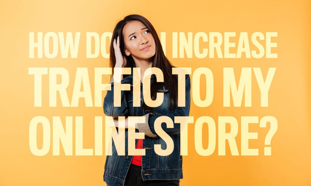 How do I increase traffic to my online store?